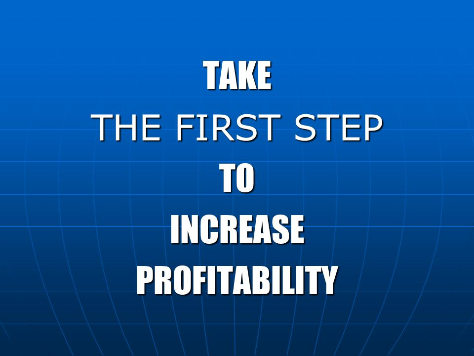 TAKE THE FIRST STEP TOINCREASEPROFITABILITY