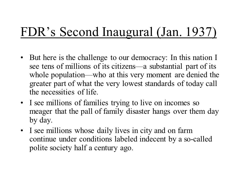 FDR's Second Inaugural (Jan. 1937) But here is the challenge to our democracy: In this nation I see tens of millions of its citizens—a substantial par