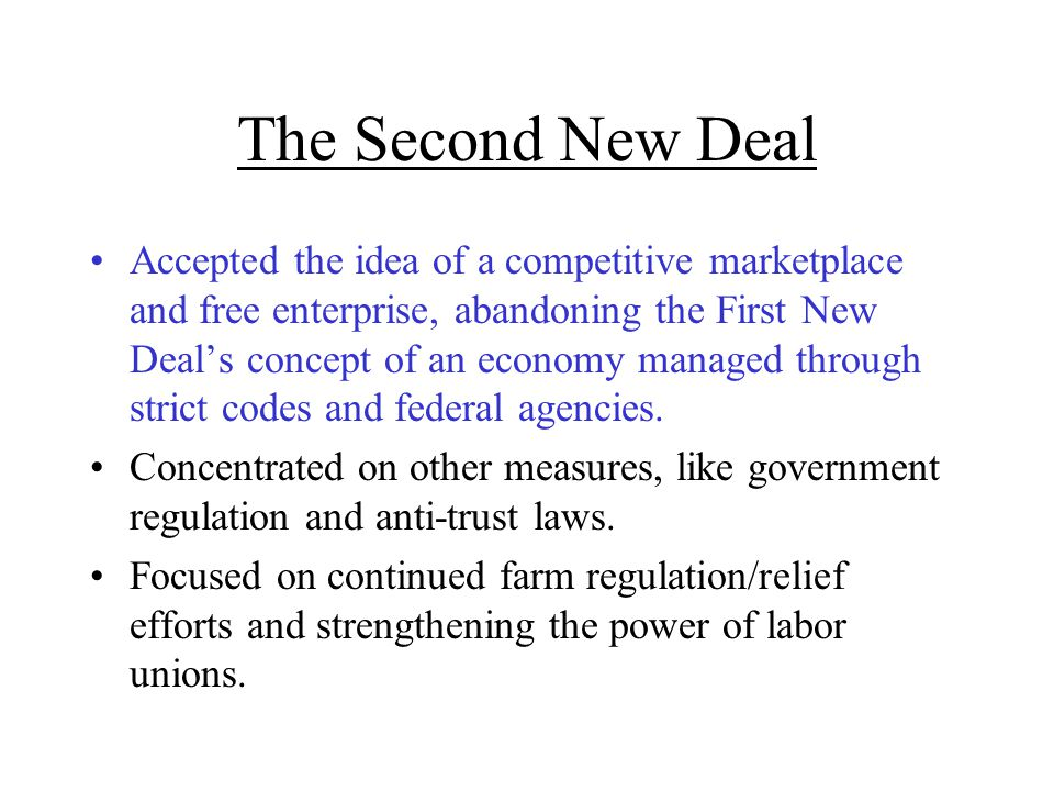 The Second New Deal Accepted the idea of a competitive marketplace and free enterprise, abandoning the First New Deal's concept of an economy managed