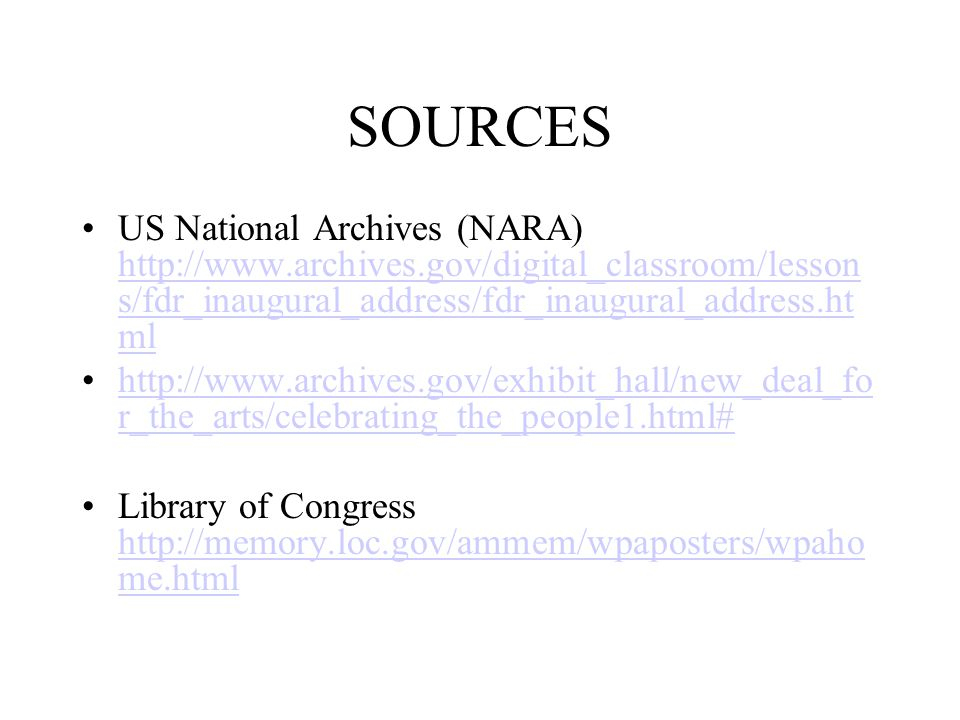 SOURCES US National Archives (NARA) http://www.archives.gov/digital_classroom/lesson s/fdr_inaugural_address/fdr_inaugural_address.ht ml http://www.ar
