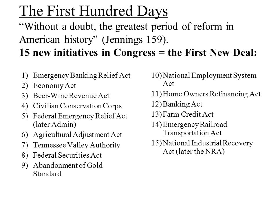 "The First Hundred Days ""Without a doubt, the greatest period of reform in American history"" (Jennings 159). 15 new initiatives in Congress = the First"