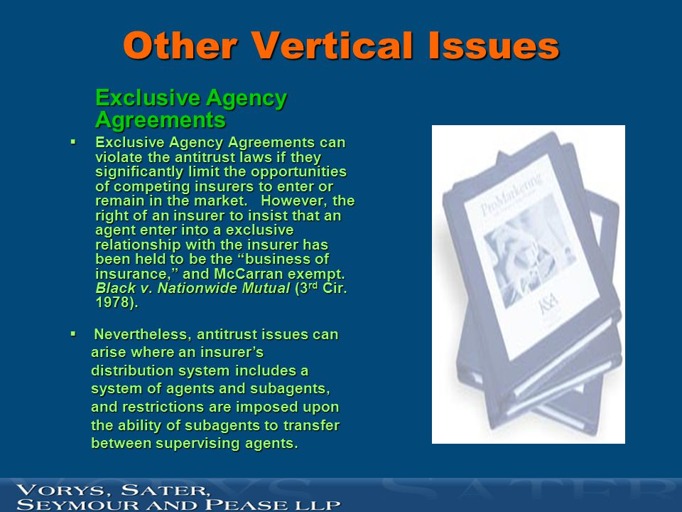Other Vertical Issues Exclusive Agency Agreements  Exclusive Agency Agreements can violate the antitrust laws if they significantly limit the opportu