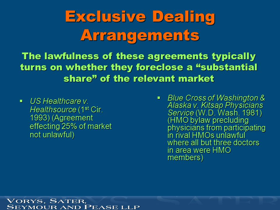 Exclusive Dealing Arrangements  US Healthcare v. Healthsource (1 st Cir. 1993) (Agreement effecting 25% of market not unlawful)  Blue Cross of Washi