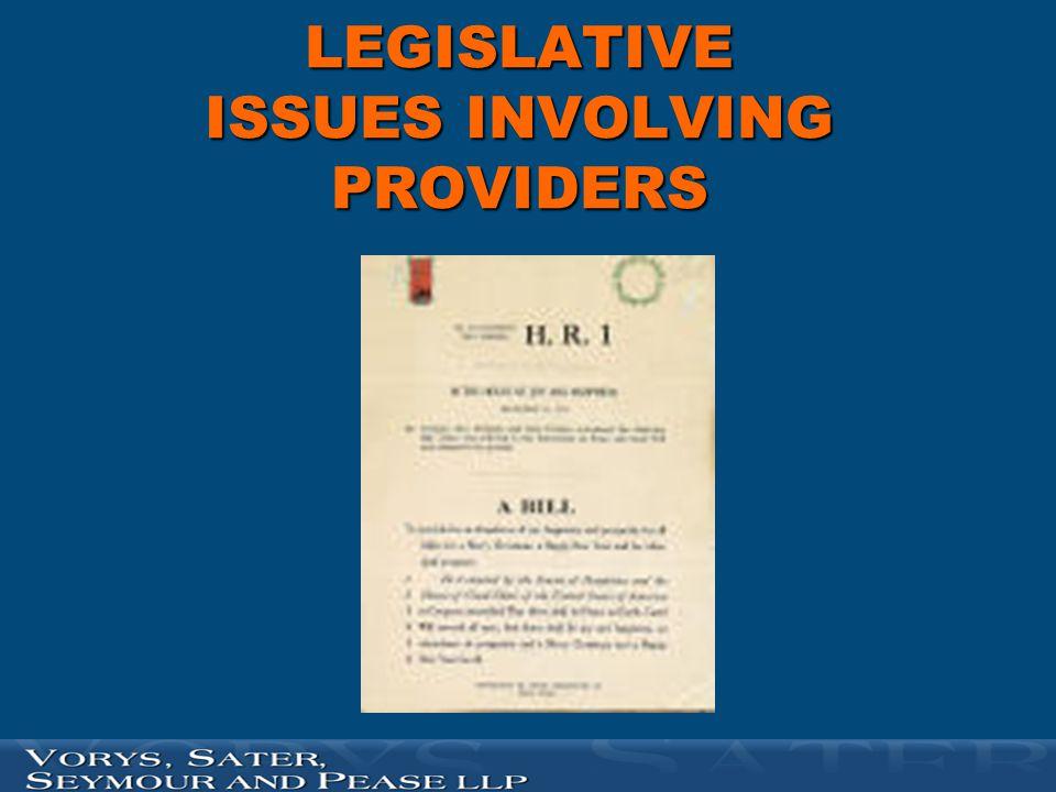 LEGISLATIVE ISSUES INVOLVING PROVIDERS