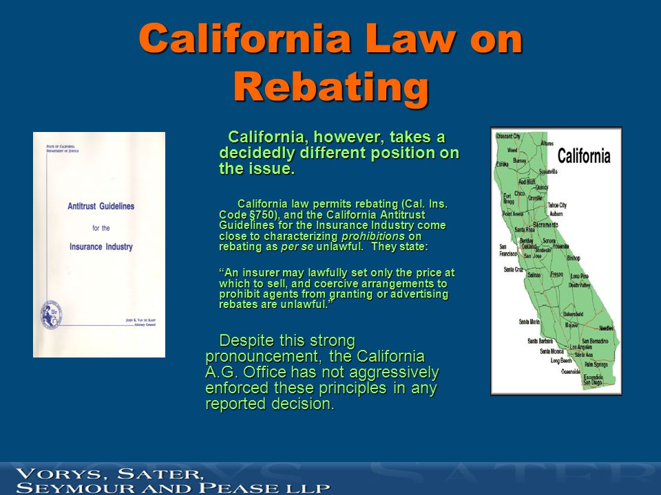 California Law on Rebating California, however, takes a decidedly different position on the issue. California, however, takes a decidedly different po
