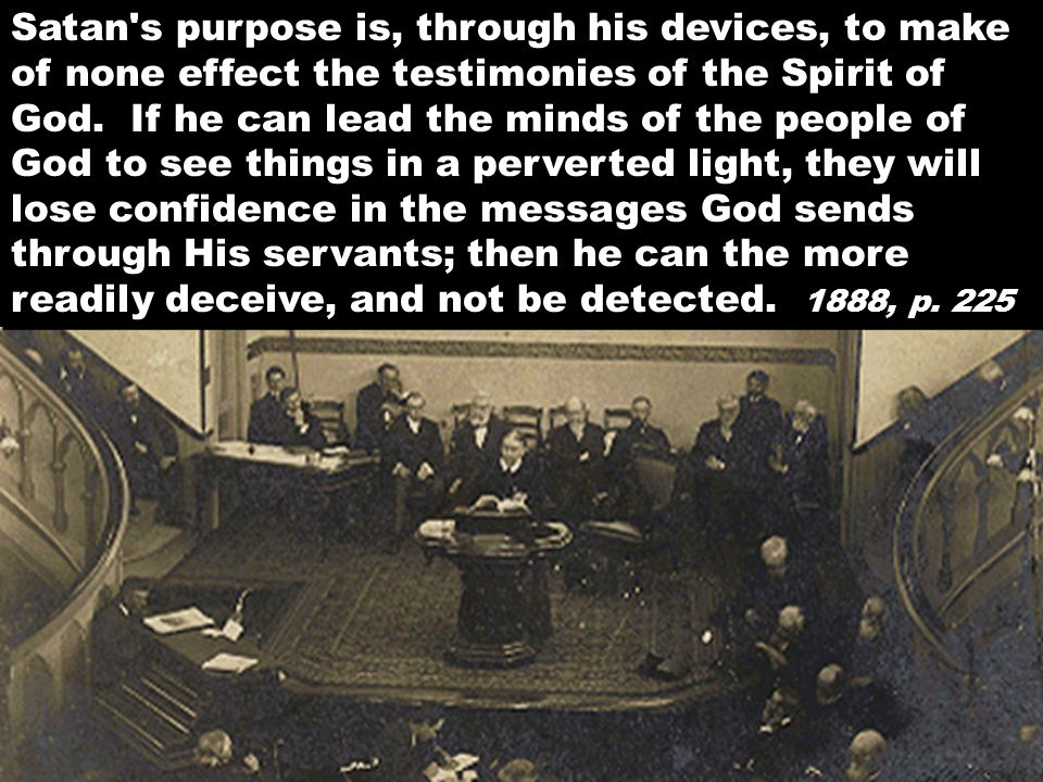 Satan s purpose is, through his devices, to make of none effect the testimonies of the Spirit of God.