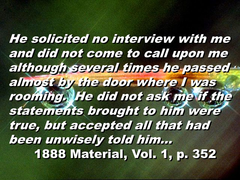 He solicited no interview with me and did not come to call upon me although several times he passed almost by the door where I was rooming. He did not