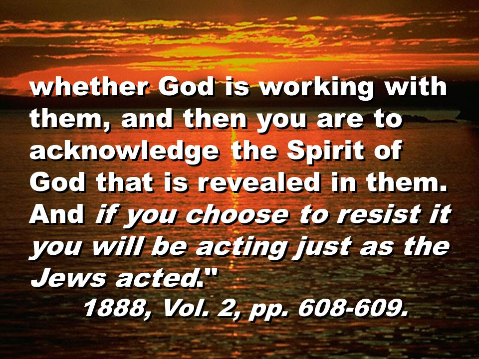 whether God is working with them, and then you are to acknowledge the Spirit of God that is revealed in them.
