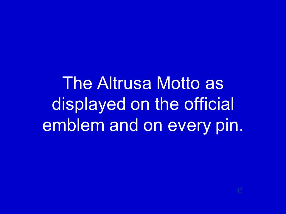 The Altrusa Motto as displayed on the official emblem and on every pin. Slid e 1