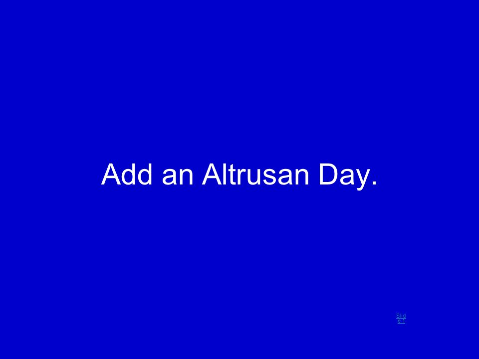 Add an Altrusan Day. Slid e 1