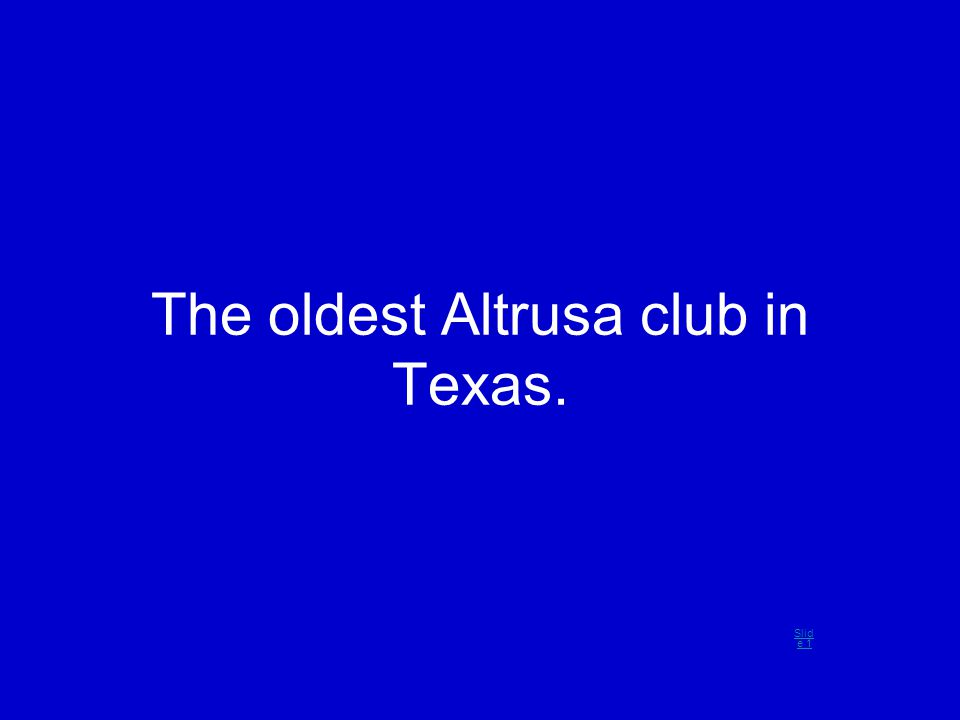 The oldest Altrusa club in Texas. Slid e 1