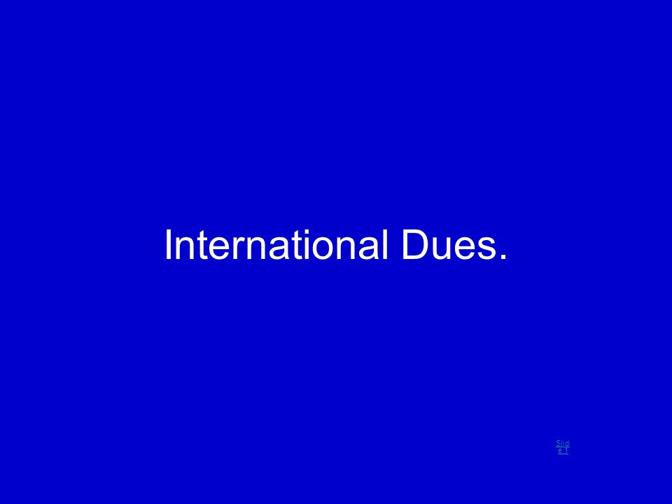 International Dues. Slid e 1