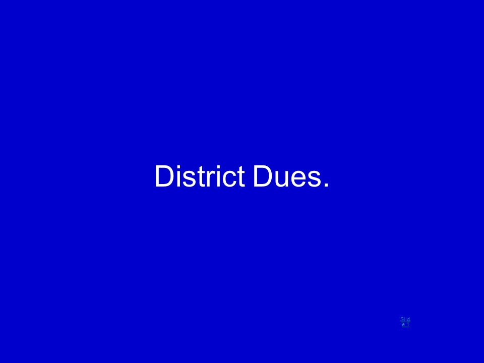 District Dues. Slid e 1