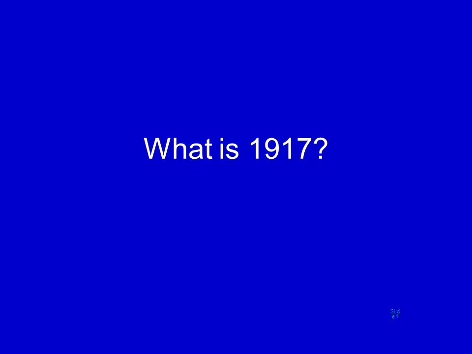 What is 1917? Slid eSlid e 1