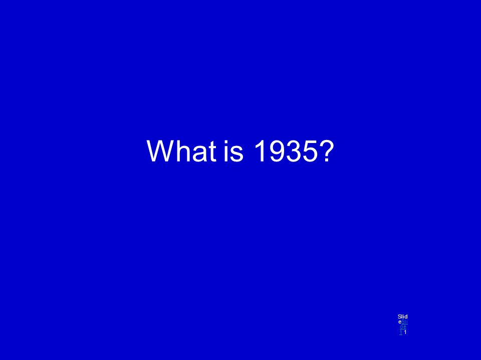 What is 1935? Slid eSli de 1 1Sli de 1