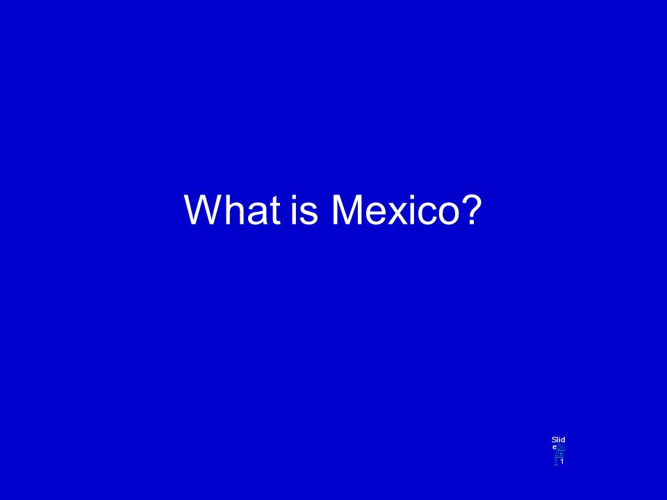 What is Mexico? Slid eSli de 1 1Sli de 1