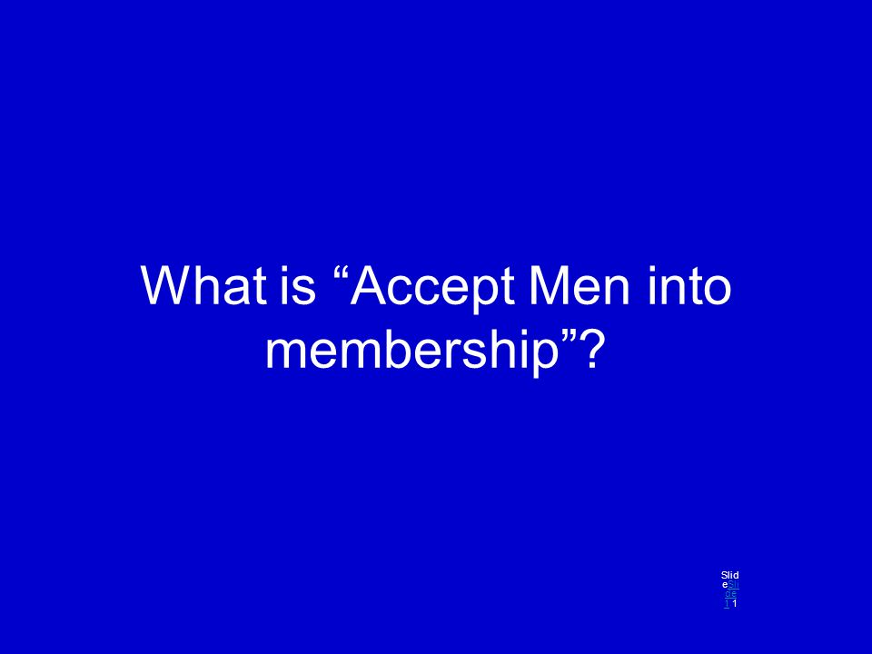 "What is ""Accept Men into membership""? Slid eSli de 1 1Sli de 1"