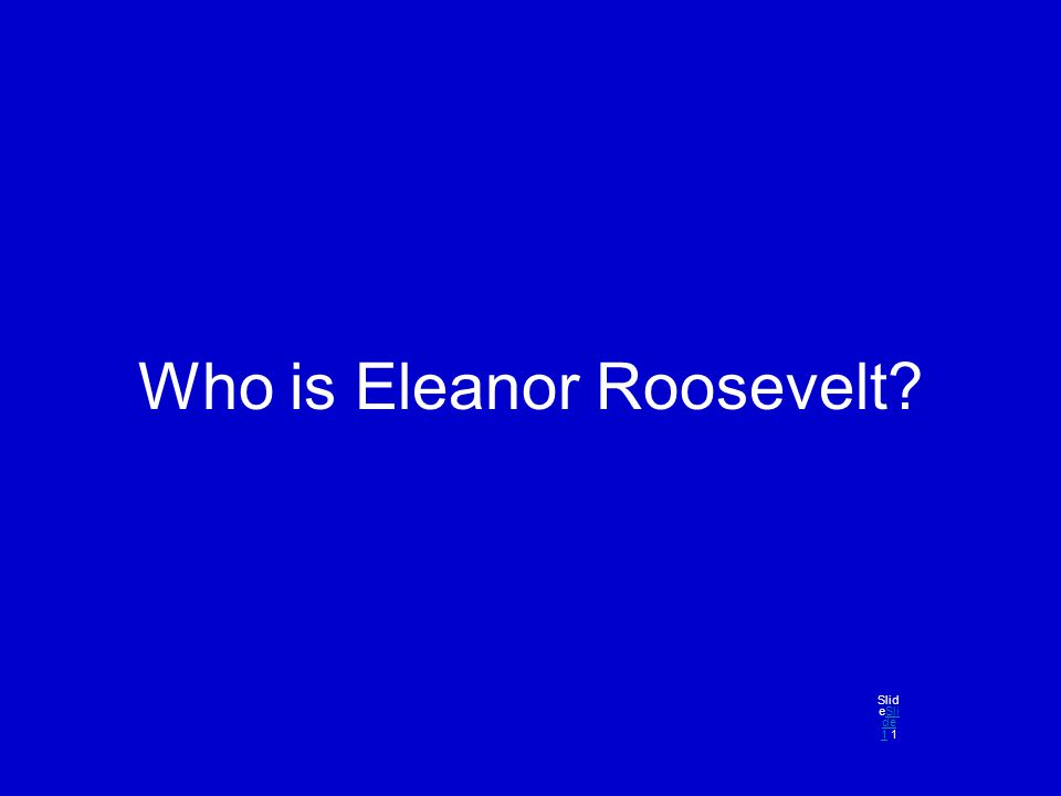 Who is Eleanor Roosevelt? Slid eSli de 1 1Sli de 1