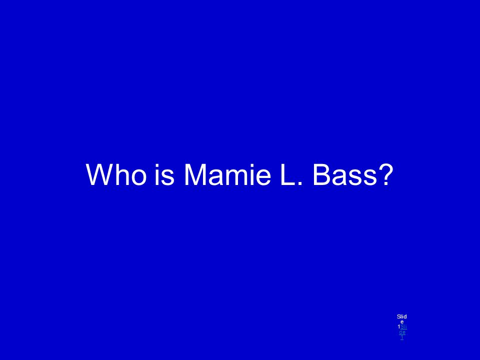 Who is Mamie L. Bass? Slid e 1Sli de 1Sli de 1