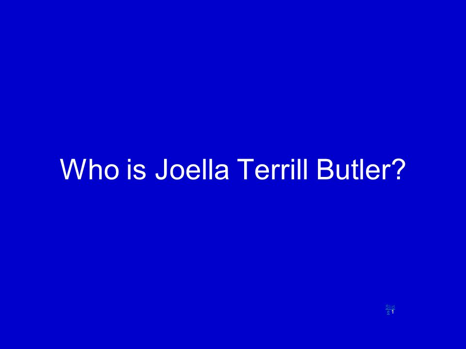 Who is Joella Terrill Butler? Slid eSlid e 1
