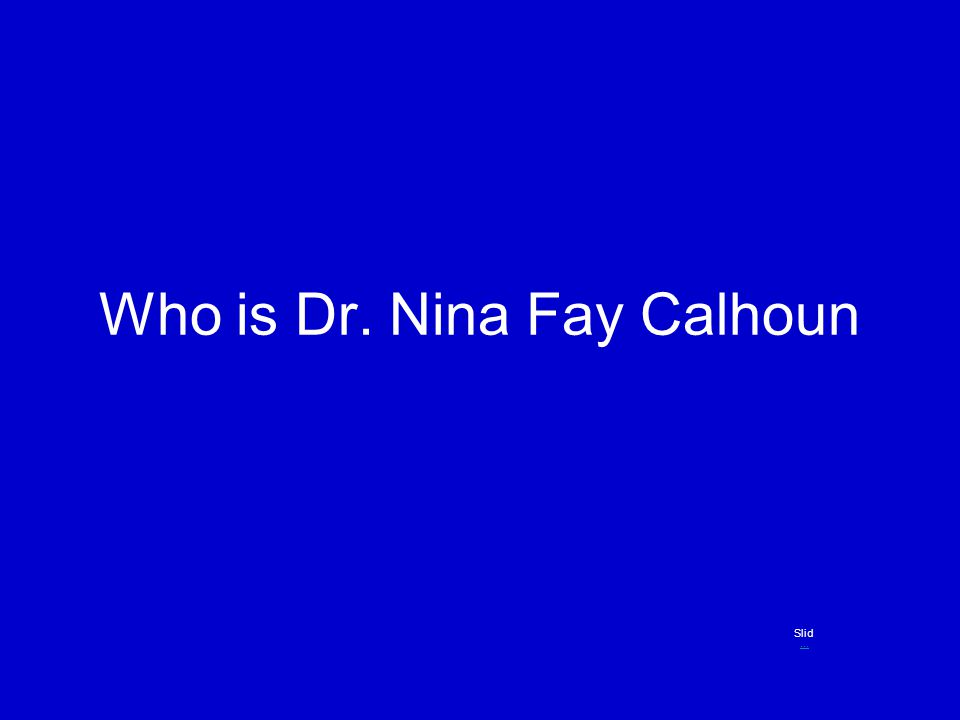 Who is Dr. Nina Fay Calhoun Slid......