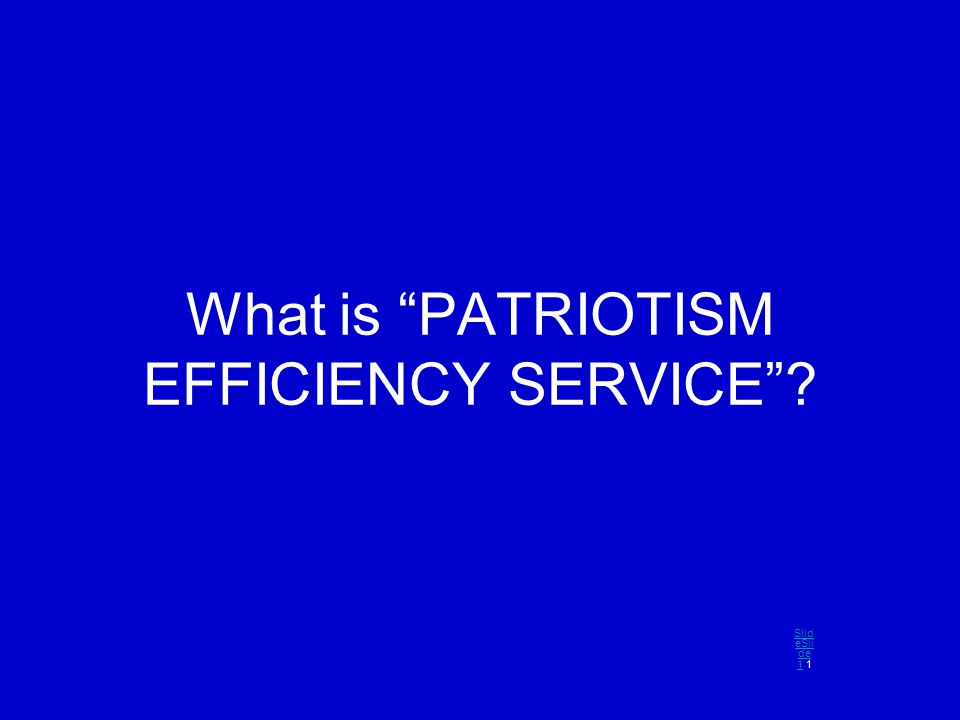 What is PATRIOTISM EFFICIENCY SERVICE Slid eSli de 1Slid eSli de 1 1
