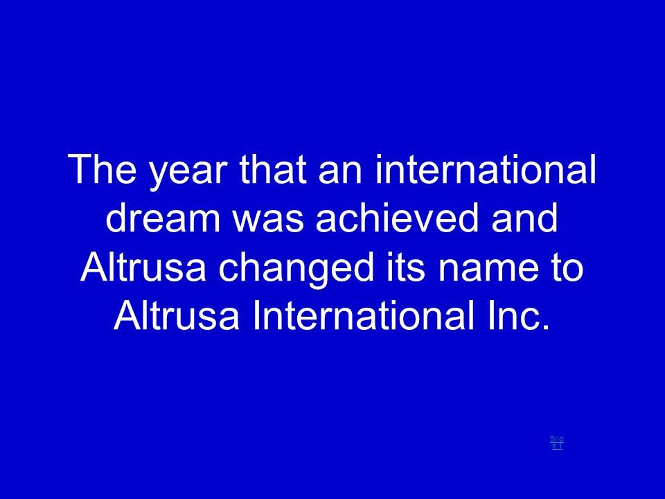 The year that an international dream was achieved and Altrusa changed its name to Altrusa International Inc.