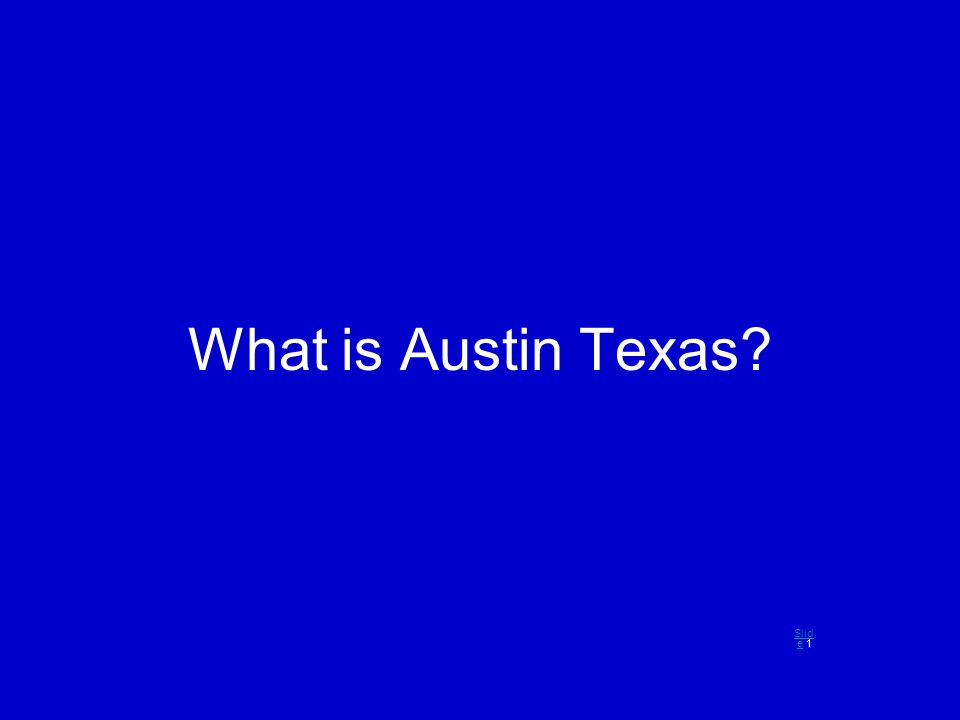 What is Austin Texas? Slid eSlid e 1