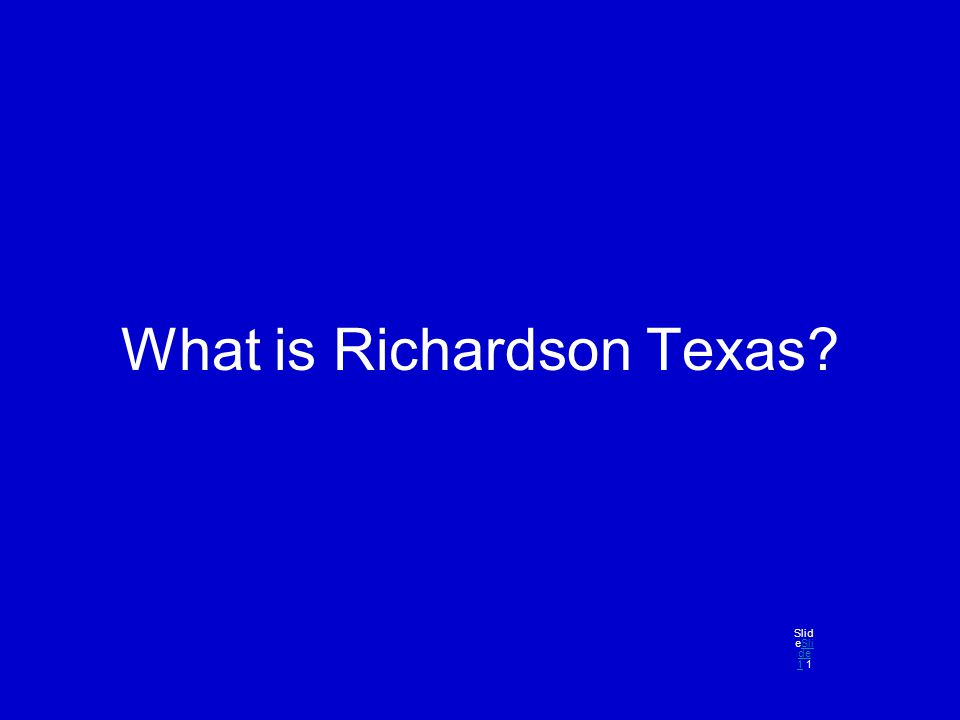 What is Richardson Texas Slid eSli de 1 1Sli de 1