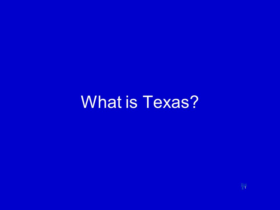 What is Texas? Slid eSlid e 1