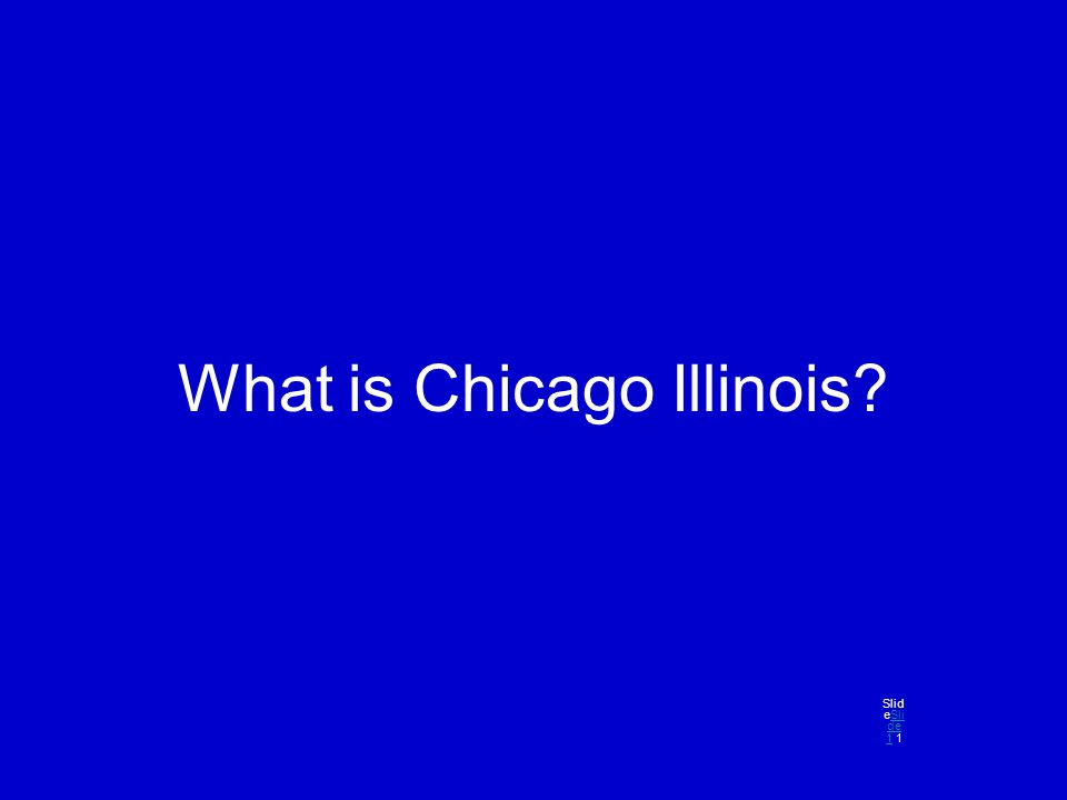 What is Chicago Illinois? Slid eSli de 1 1Sli de 1
