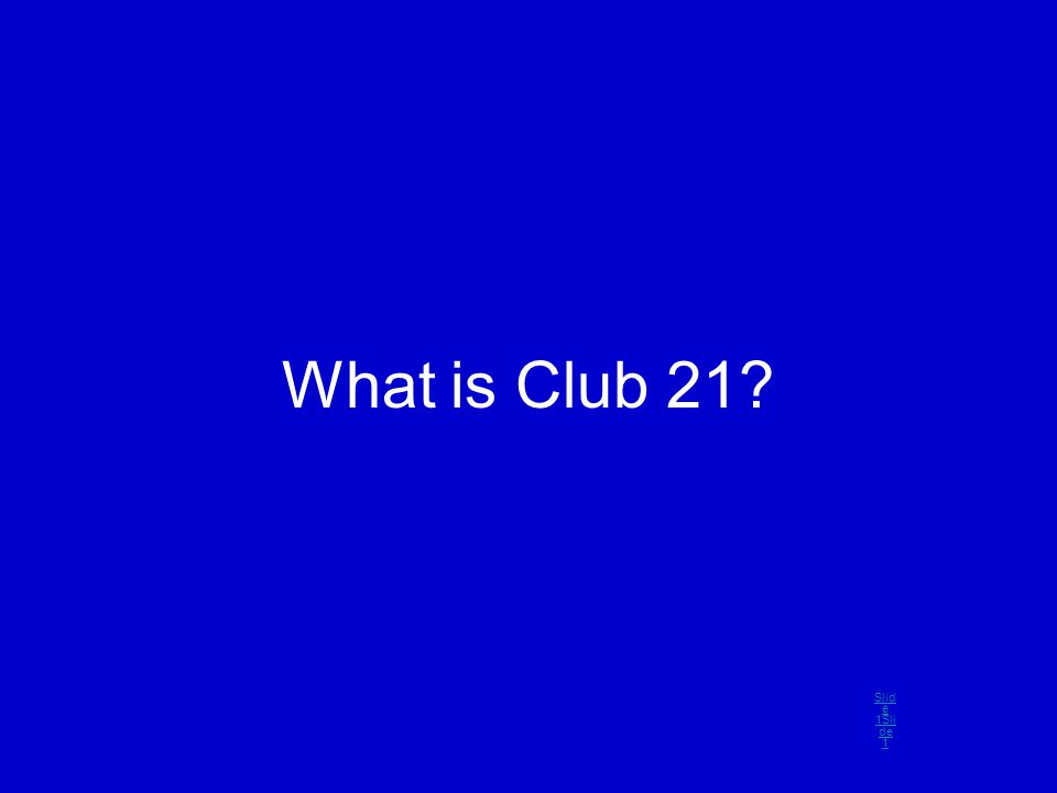 What is Club 21 Slid e 1Sli de 1