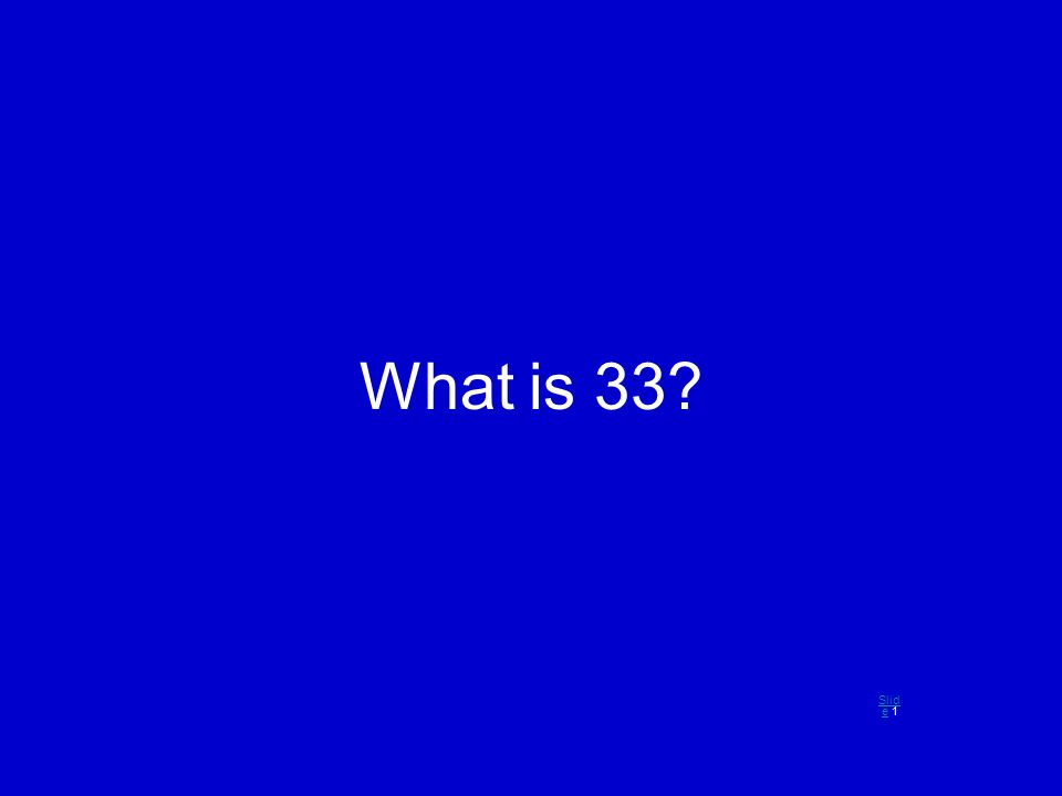 What is 33 Slid eSlid e 1