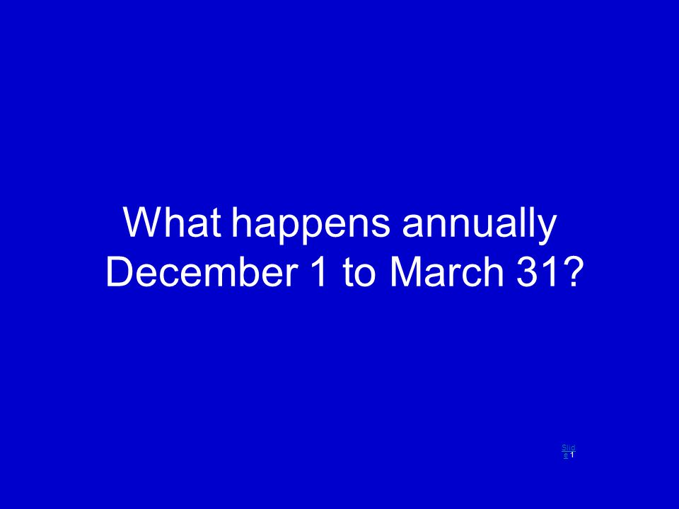 What happens annually December 1 to March 31? Slid eSlid e 1