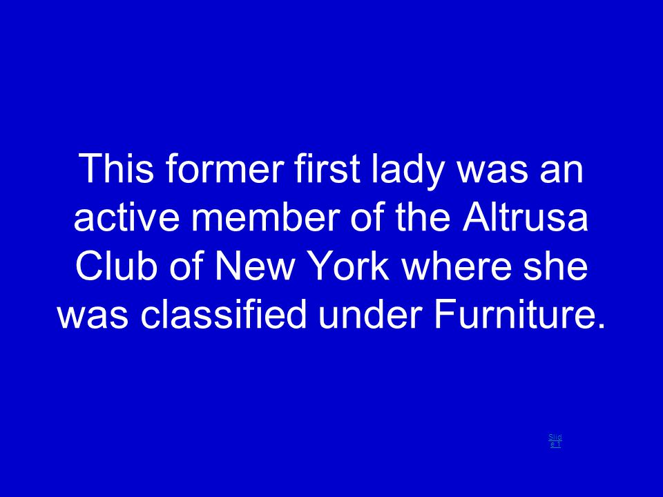 This former first lady was an active member of the Altrusa Club of New York where she was classified under Furniture. Slid e 1
