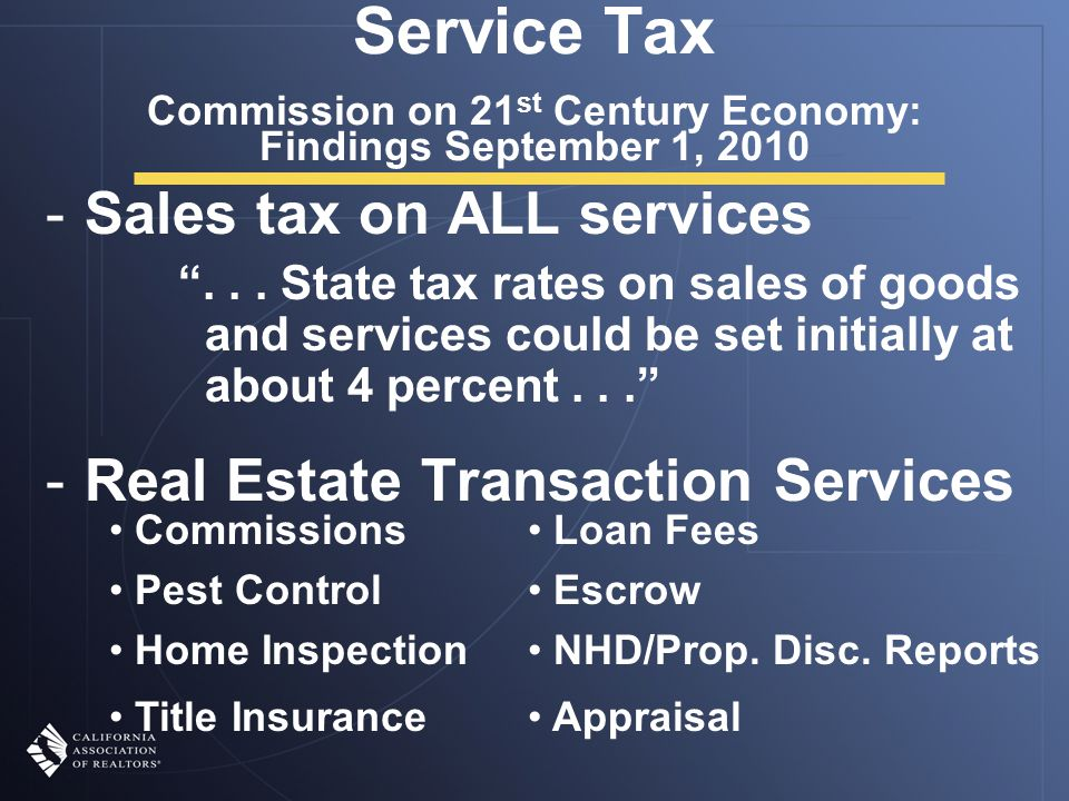 Service Tax Commission on 21 st Century Economy: Findings September 1, 2010 -Sales tax on ALL services ...