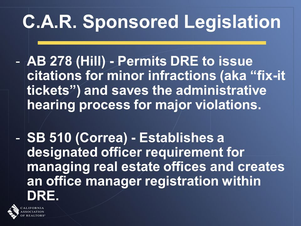 """C.A.R. Sponsored Legislation -AB 278 (Hill) - Permits DRE to issue citations for minor infractions (aka """"fix-it tickets"""") and saves the administrative"""