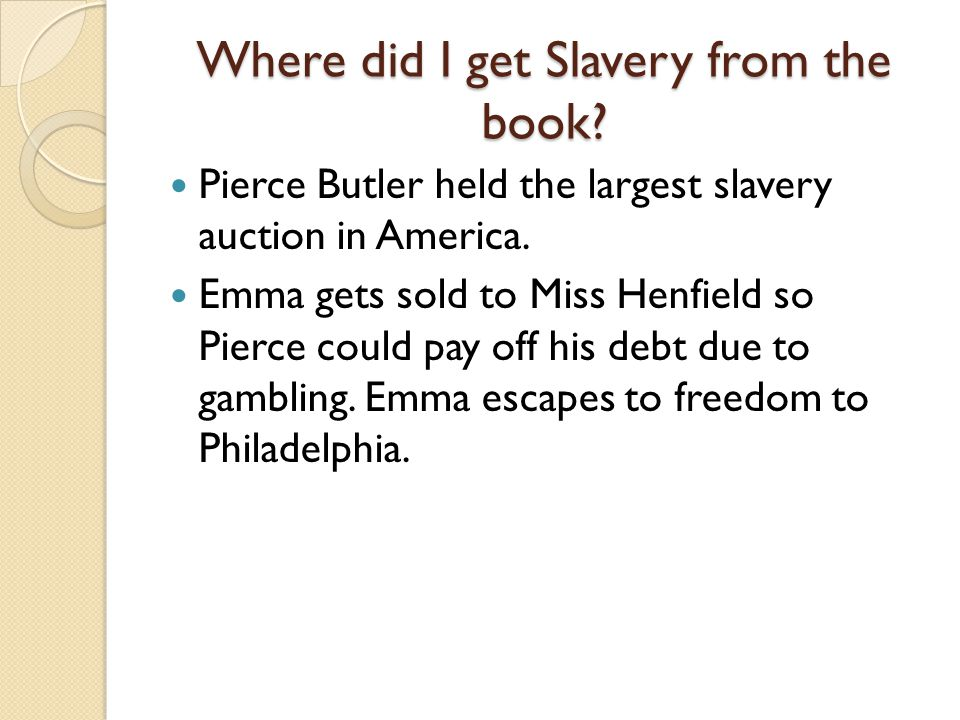 Where did I get Slavery from the book. Pierce Butler held the largest slavery auction in America.