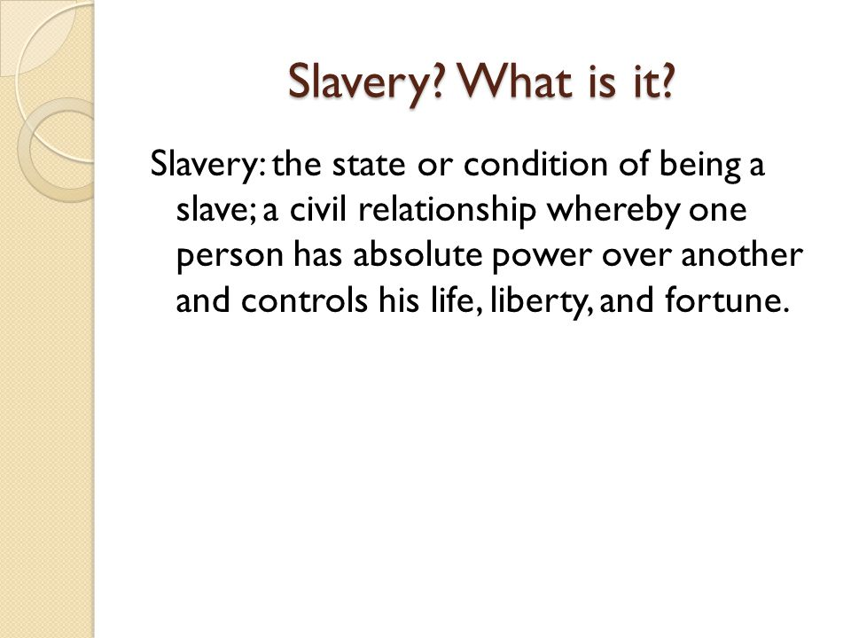 Slavery. What is it.