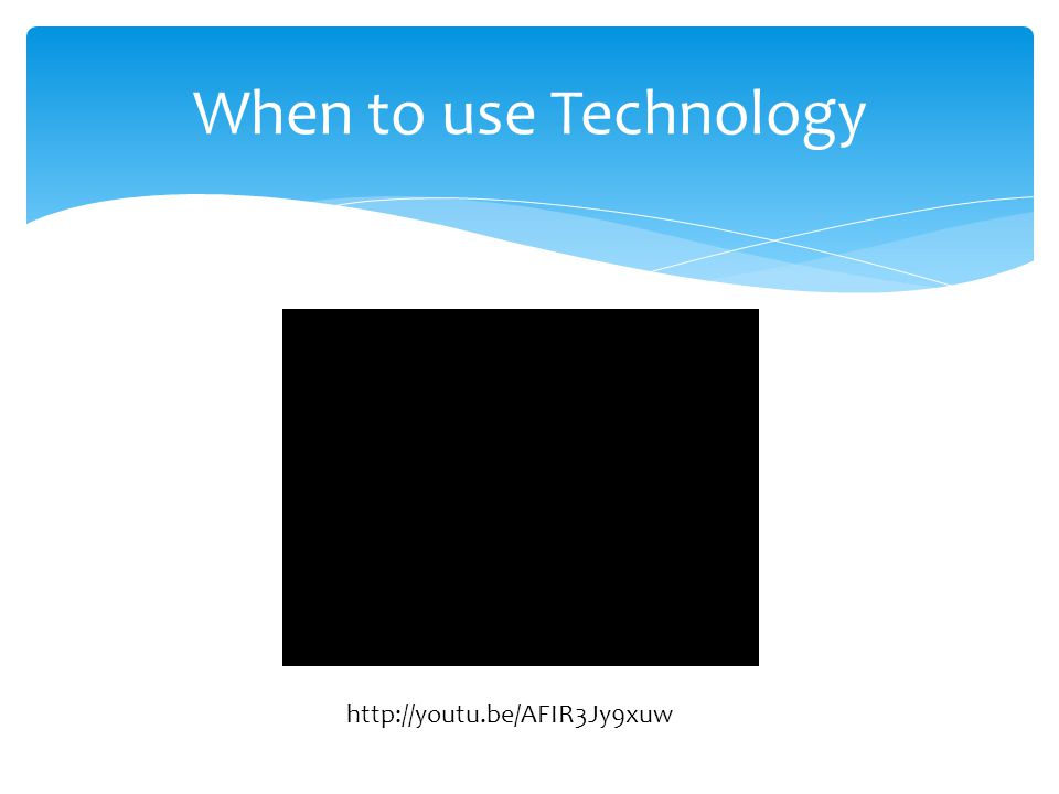 When to use Technology http://youtu.be/AFIR3Jy9xuw