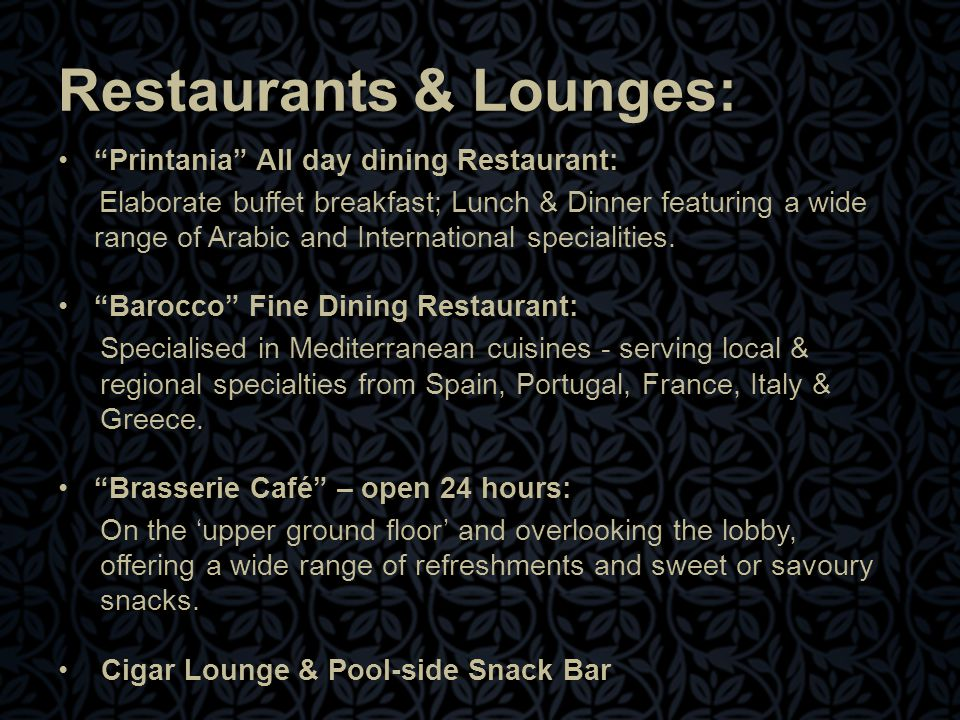 Printania All day dining Restaurant: Elaborate buffet breakfast; Lunch & Dinner featuring a wide range of Arabic and International specialities.