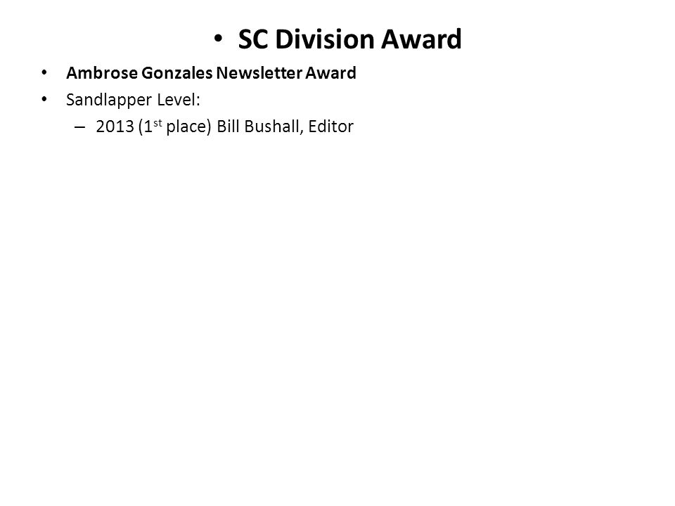 SC Division Award Ambrose Gonzales Newsletter Award Sandlapper Level: – 2013 (1 st place) Bill Bushall, Editor