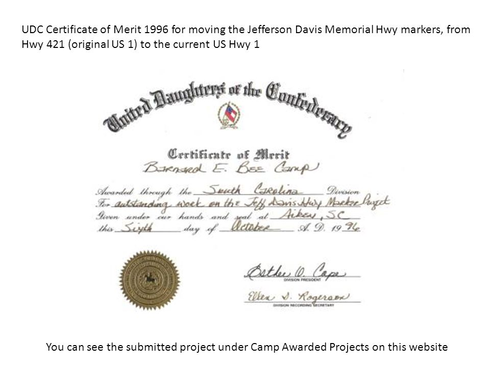 UDC Certificate of Merit 1996 for moving the Jefferson Davis Memorial Hwy markers, from Hwy 421 (original US 1) to the current US Hwy 1 You can see the submitted project under Camp Awarded Projects on this website