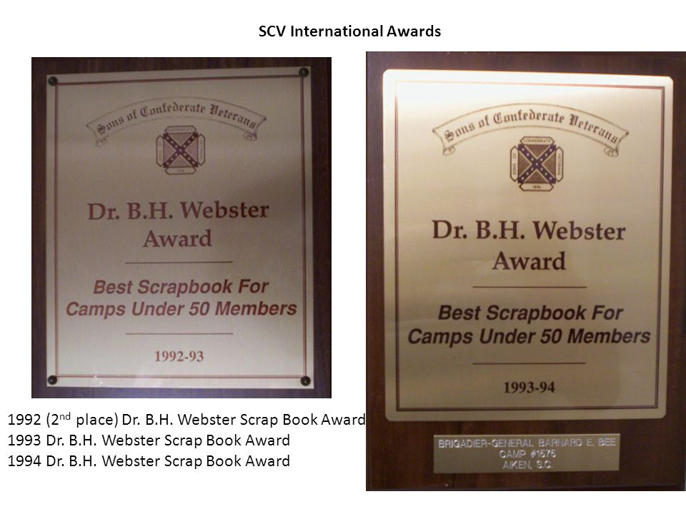 1992 (2 nd place) Dr. B.H. Webster Scrap Book Award 1993 Dr. B.H. Webster Scrap Book Award 1994 Dr. B.H. Webster Scrap Book Award SCV International Aw