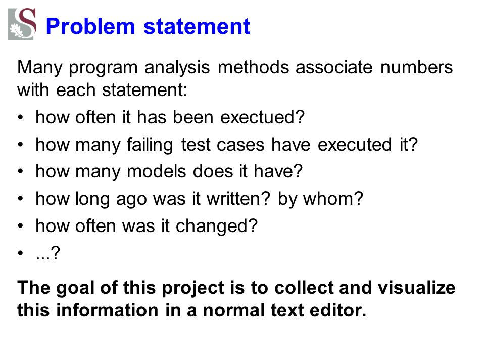 Problem statement Many program analysis methods associate numbers with each statement: how often it has been exectued.