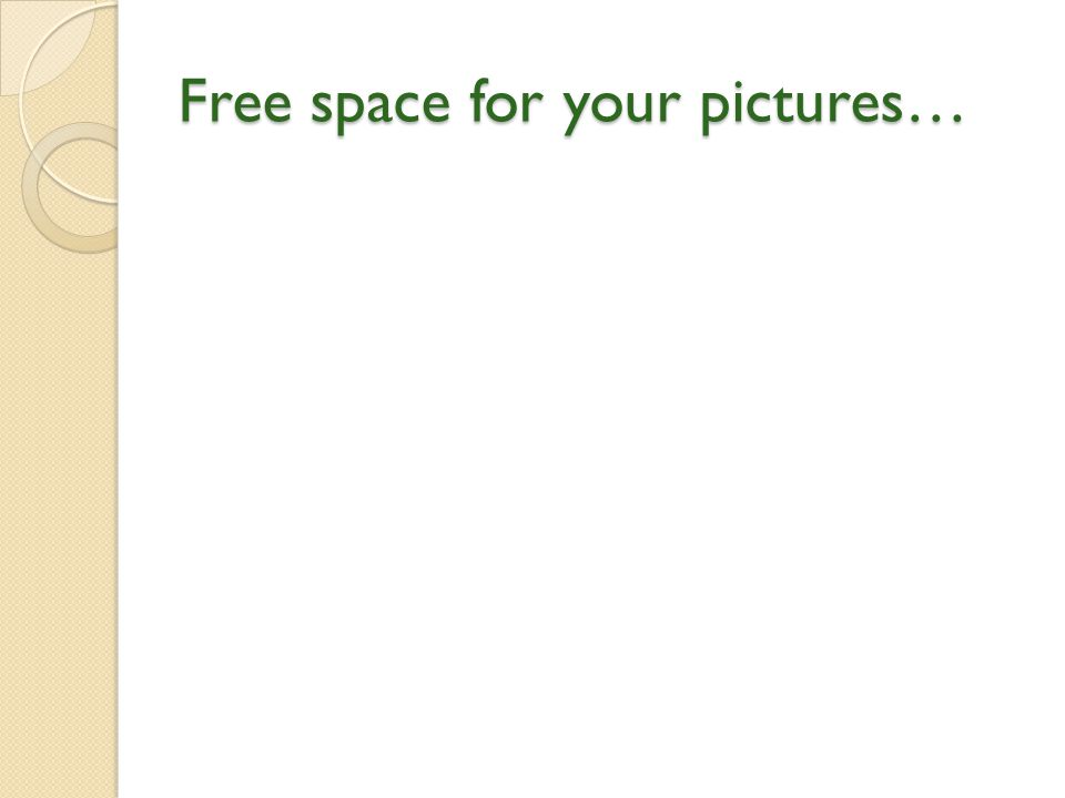 Free space for your pictures…