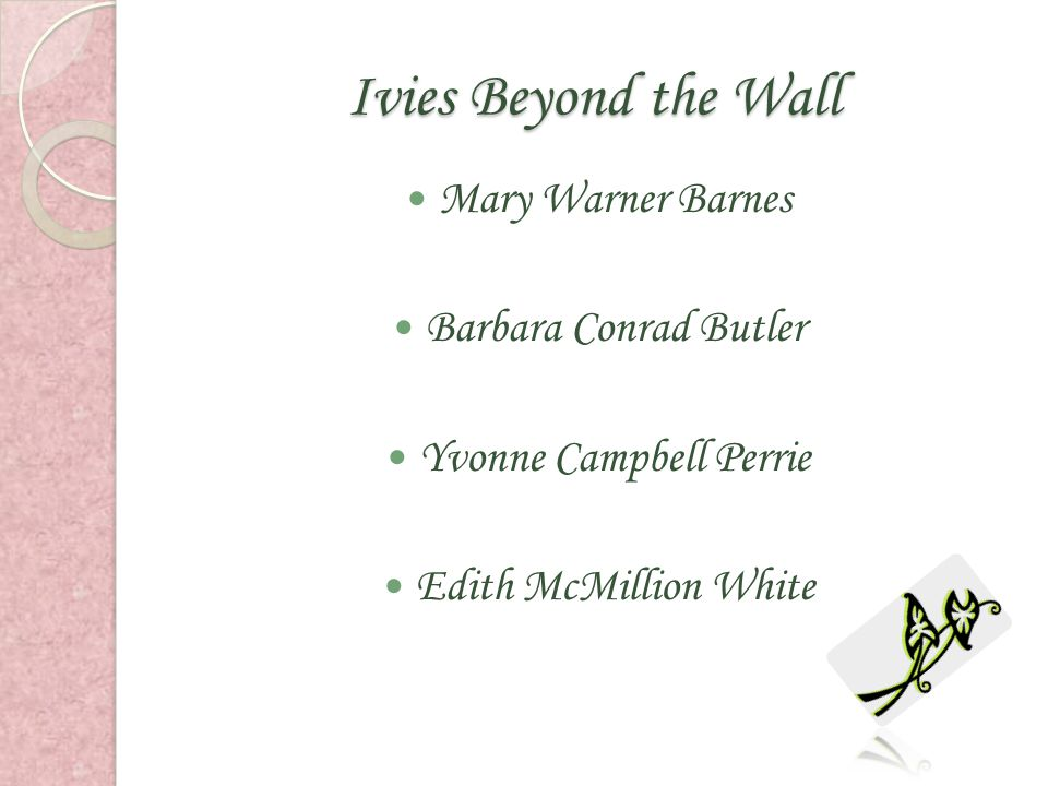 Ivies Beyond the Wall Mary Warner Barnes Barbara Conrad Butler Yvonne Campbell Perrie Edith McMillion White