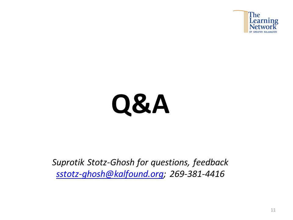 Q&A Suprotik Stotz-Ghosh for questions, feedback sstotz-ghosh@kalfound.orgsstotz-ghosh@kalfound.org; 269-381-4416 11