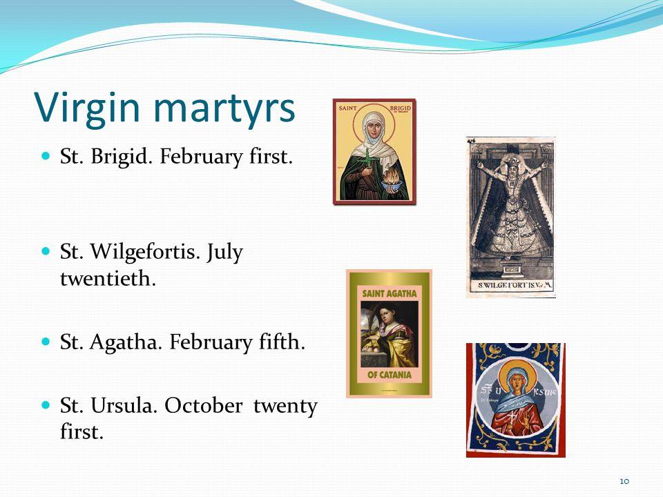 Virgin martyrs St. Brigid. February first. St. Wilgefortis.