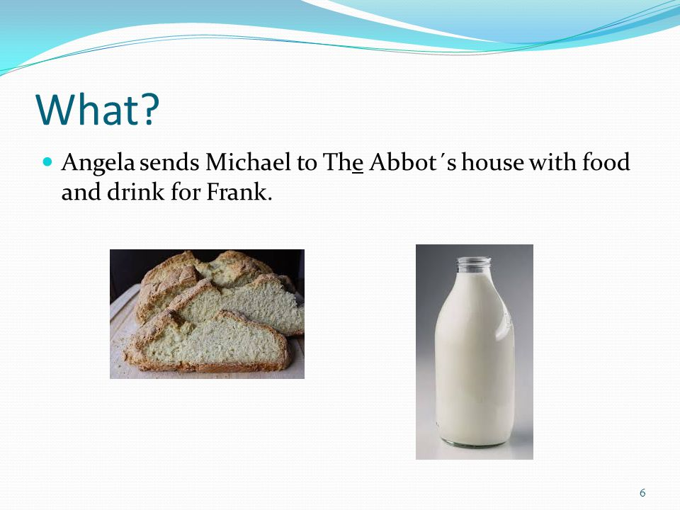What Angela sends Michael to The Abbot´s house with food and drink for Frank. 6